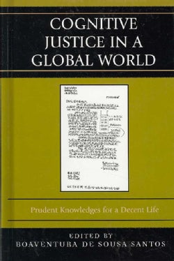 Cognitive Justice in a Global World: Prudent Knowledges for a Decent Life (Hardcover)