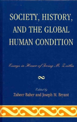Society, History, and the Global Human Condition: Essays in Honor of Irving M. Zeitlin (Hardcover)