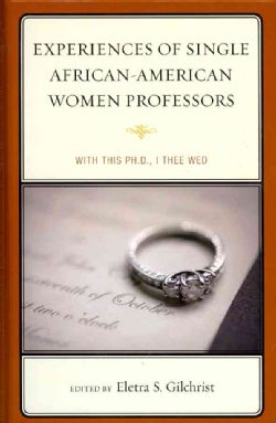 Experiences of Single African-American Women Professors: With This Ph.D., I Thee Wed (Hardcover)