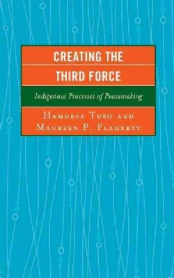 Creating the Third Force: Indigenous Processes of Peacemaking (Hardcover)
