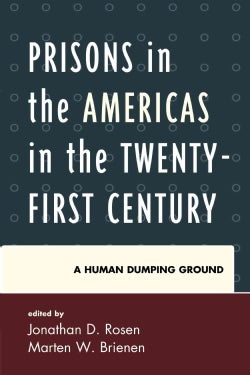 Prisons in the Americas in the Twenty-First Century: A Human Dumping Ground (Hardcover)