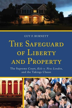 The Safeguard of Liberty and Property: The Supreme Court, Kelo V. New London, and the Takings Clause (Hardcover)