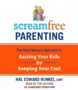 Screamfree Parenting: The Revolutionary Approach to Raising Your Kids by Keeping Your Cool (CD-Audio)
