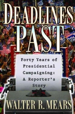 Deadlines Past: My 40 Years of Presidential Campaigning : A Reporters Story (Hardcover)