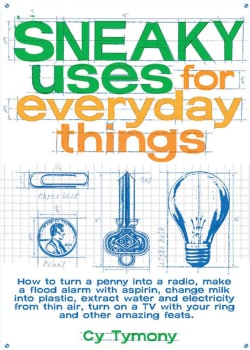 Sneaky Uses for Everyday Things: How to Turn a Penny into a Radio, Make a Flood Alarm With an Aspirin, Change (Paperback)
