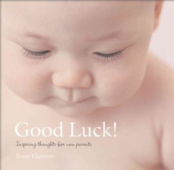 Good Luck!: Inspiring Thoughts for New Parents (Hardcover)
