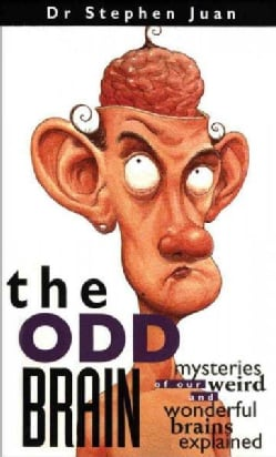 The Odd Brain: Mysteries of Our Weird And Wonderful Brains Explained (Paperback)