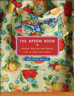 The Apron Book: Making, Wearing, And Sharing a Bit of Cloth And Comfort (Hardcover)
