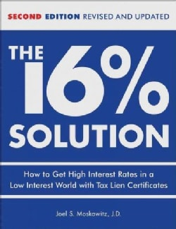 The 16% Solution: How to Get High Interest Rates in a Low Interest World With Tax Lien Certificates (Hardcover)