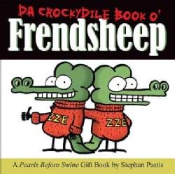 Da Crockydile Book o' Frendsheep: A Pearls Before Swine Gift Book (Hardcover)