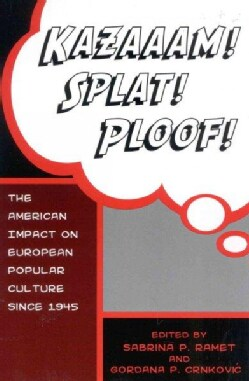 Kazaaam! Splat! Ploof!: The American Impact on European Popular Culture Since 1945 (Paperback)