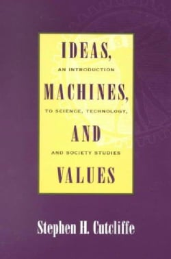 Ideas, Machines, and Values: An Introduction to Science, Technology, and Society Studies (Paperback)