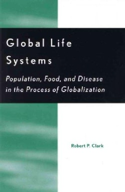 Global Life Systems: Population, Food, and Disease in the Process of Globalization (Paperback)