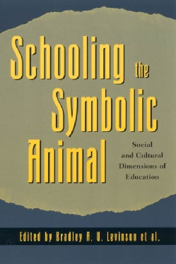 Schooling the Symbolic Animal: Social and Cultural Dimensions of Education (Paperback)