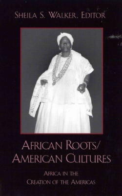 African Roots/American Cultures: Africa in the Creation of the Americas (Paperback)
