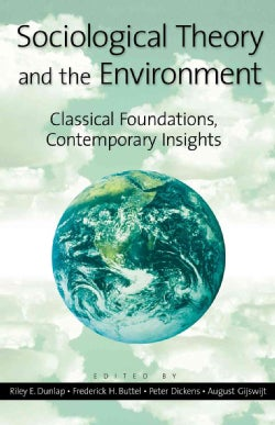 Sociological Theory and the Environment: Classical Foundations, Contemporary Insights (Paperback)