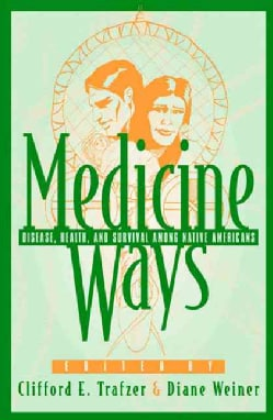 Medicine Ways: Disease, Health, and Survival Among Native Americans (Paperback)