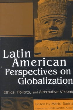 Latin American Perspectives on Globalization: Ethics, Politics, and Alternative Visions (Paperback)