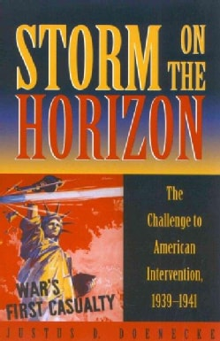 Storm on the Horizon: The Challenge to American Intervention, 1939-1941 (Paperback)