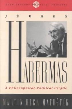 Jurgen Habermas: A Philosophical-political Profile (Paperback)