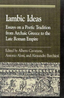 Iambic Ideas: Essays on a Poetic Tradition from Archaic Greece to the Late Roman Empire (Paperback)