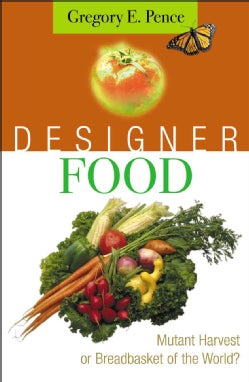 Designer Food: Mutant Harvest or Breadbasket of the World? (Hardcover)