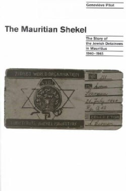 The Mauritian Shekel: The Story of Jewish Detainees in Mauritius, 1940-1945 (Paperback)