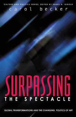 Surpassing the Spectacle: Global Transformations and the Changing Politics of Art (Paperback)