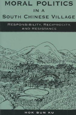 Moral Politics in a South Chinese Village: Responsibility, Reciprocity, and Resistance (Paperback)