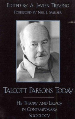 Talcott Parsons Today: His Theory and Legacy in Contemporary Sociology (Paperback)