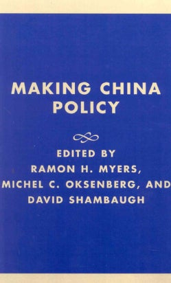 Making China Policy: Lessons from the Bush and Clinton Administrations (Hardcover)