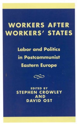 Workers After Workers' States: Labor and Politics in Post-Communist Eastern Europe (Hardcover)
