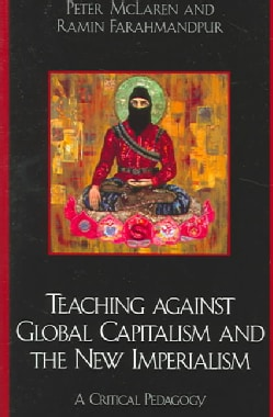 Teaching Against Global Capitalism and The New Imperialism: A Critical Pedagogy (Paperback)