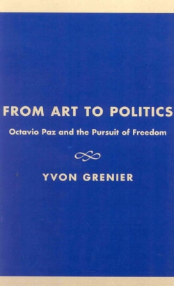 From Art to Politics: Octavio Paz and the Pursuit of Freedom (Hardcover)