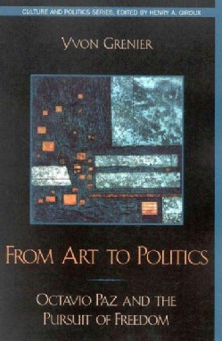 From Art to Politics: Octavio Paz and the Pursuit of Freedom (Paperback)