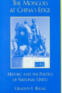 The Mongols at Chinas Edge: History and the Politics of National Unity (Paperback)