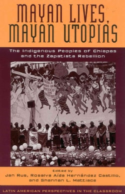 Mayan Lives, Mayan Utopias: The Indigenous Peoples of Chiapas and the Zapatista Rebellion (Paperback)