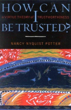 How Can I Be Trusted?: A Virtue Theory of Trustworthiness (Paperback)