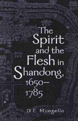 The Spirit and the Flesh in Shandong, 1650-1785 (Paperback)
