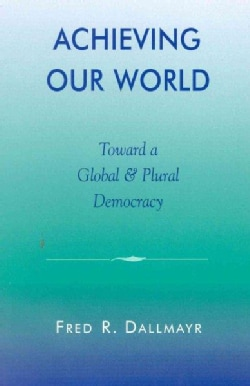 Achieving Our World: Toward a Global and Plural Democracy (Paperback)
