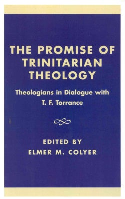 The Promise of Trinitarian Theology: Theologians in Dialogue With T.F. Torrance (Hardcover)