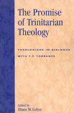 The Promise of Trinitarian Theology: Theologians in Dialogue With T. F. Torrance (Paperback)