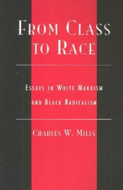 From Class to Race: Essays in White Marxism and Black Radicalism (Paperback)