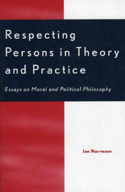 Respecting Persons in Theory and Practice: Essays on Moral and Political Philosophy (Paperback)