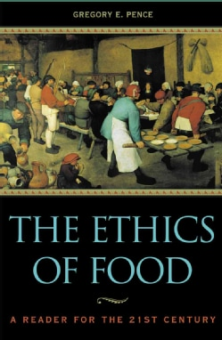 The Ethics of Food: A Reader for the Twenty-first Century (Paperback)