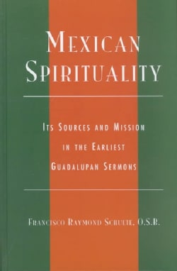 Mexican Spirituality: Its Sources and Mission in the Earliest Guadalupan Sermons (Hardcover)