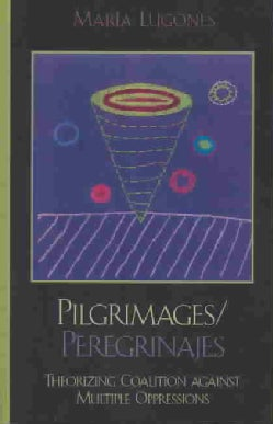 Pilgrimages / Peregrinajes: Theorizing Coalition Against Multiple Oppressions (Paperback)
