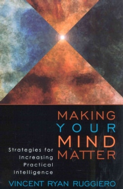 Making Your Mind Matter: Strategies for Increasing Practical Intelligence (Paperback)