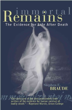 Immortal Remains: The Evidence for Life After Death (Paperback)