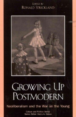 Growing Up Postmodern: Neoliberalism and the War on the Young (Paperback)